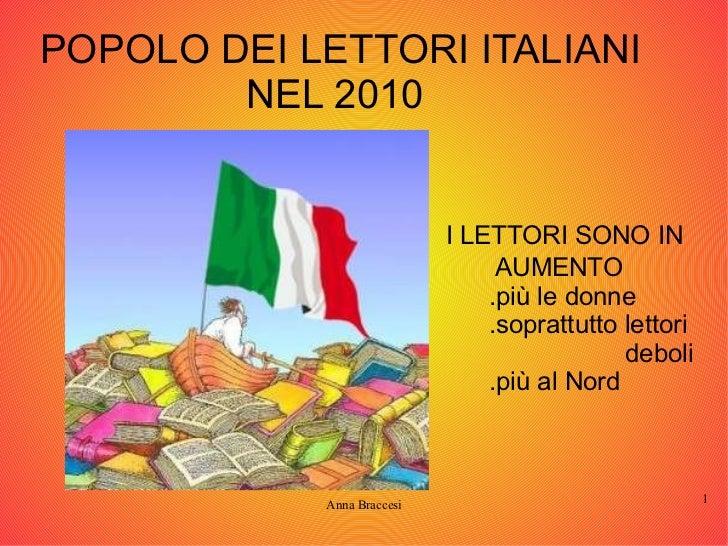 POPOLO DEI LETTORI ITALIANI NEL 2010  I LETTORI SONO IN AUMENTO .più le donne .soprattutto lettori  deboli .più al Nord
