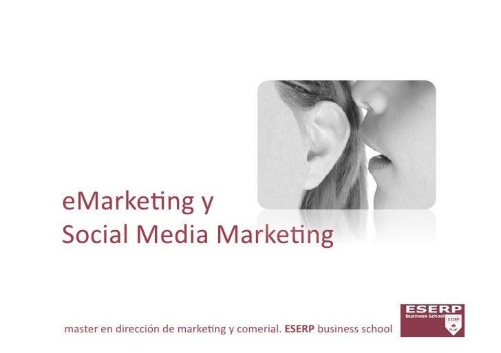 eMarke&ng y  Social Media Marke&ng master en dirección de marke&ng y comerial. ESERP business...