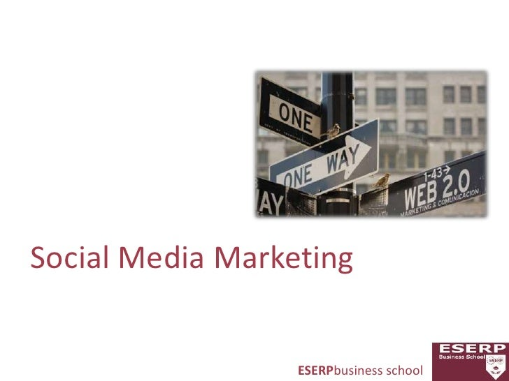 Social Media Marketing<br />ESERPbusiness school<br />