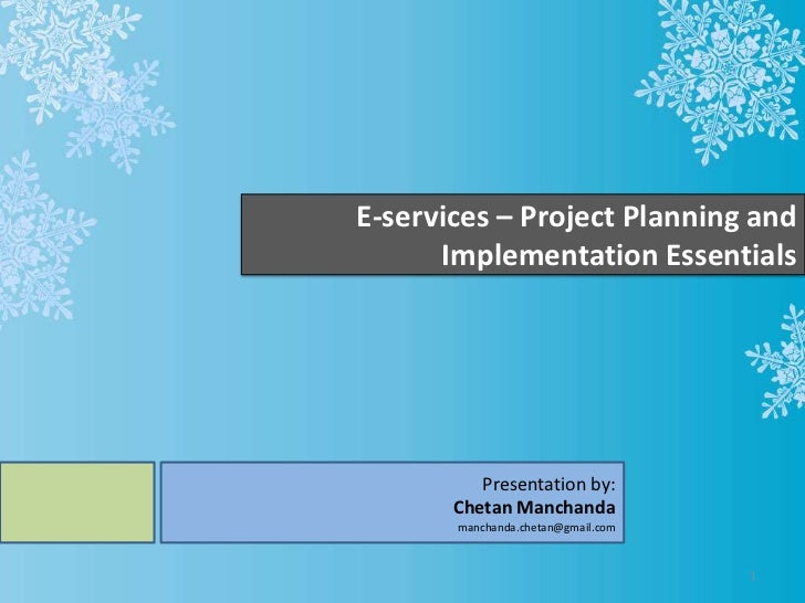 E-services – Project Planning and      Implementation Essentials          Presentation by:       Chetan Manchanda       ma...