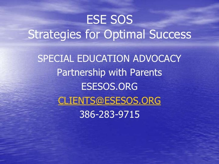 ESE SOSStrategies for Optimal Success<br />SPECIAL EDUCATION ADVOCACY<br />Partnership with Parents<br />ESESOS.ORG<br />C...