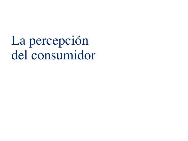 La percepción    del consumidor7   Estudio de consumo navideño 2009   © 2011 Deloitte, S.L.