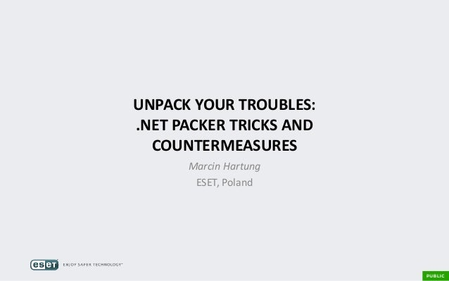 UNPACK YOUR TROUBLES: .NET PACKER TRICKS AND COUNTERMEASURES Marcin Hartung ESET, Poland