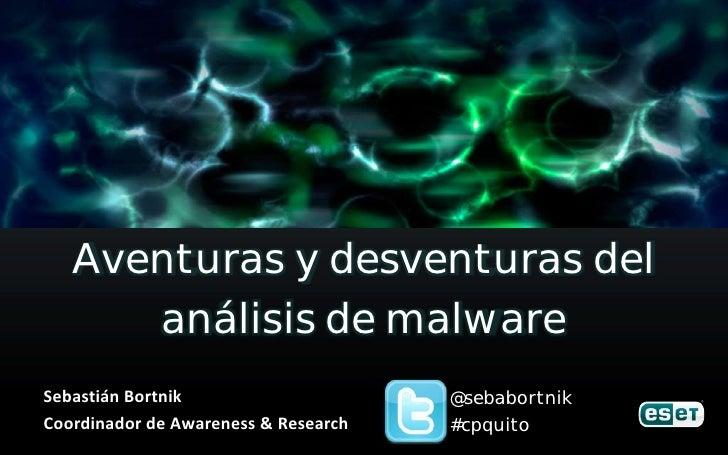 Aventuras y desventuras del      análisis de malwareSebastián Bortnik                     @sebabortnikCoordinador de Aware...