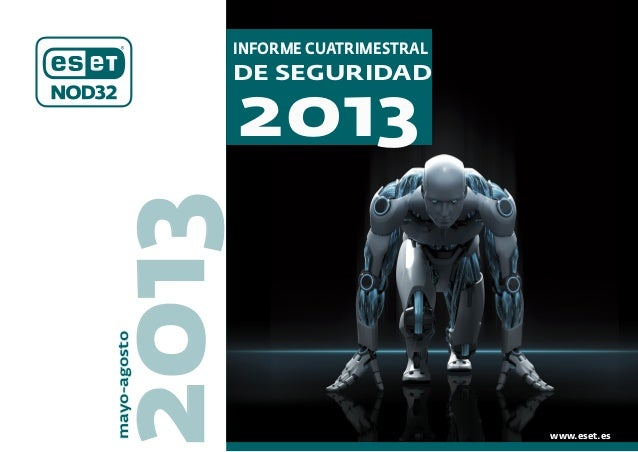 2013 INFORME CUATRIMESTRAL DE SEGURIDAD 2013 www.eset.es mayo-agosto