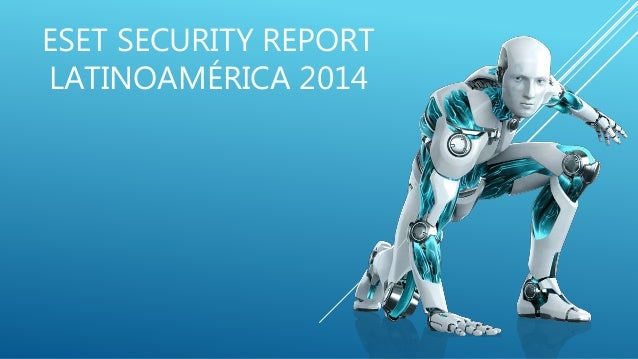 ESET SECURITY REPORT LATINOAMÉRICA 2014
