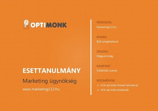 www.optimonk.hu ESETTANULMÁNY Marketing ügynökség www.marketing112.hu WEBOLDAL Marketing112.hu IPARÁG B2B szolgáltatások O...