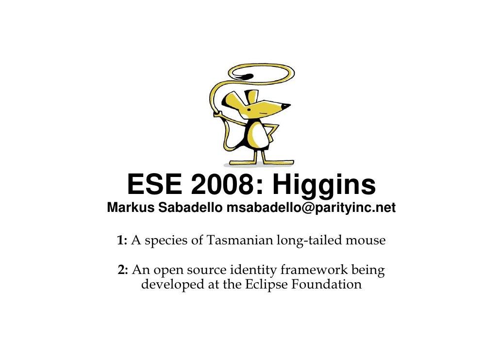 ESE 2008: Higgins Markus Sabadello msabadello@parityinc.net   1: A species of Tasmanian long-tailed mouse   2: An open sou...