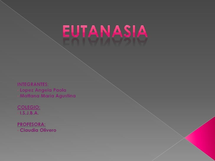 EUTANASIA<br />INTEGRANTES:<br /><ul><li>LopezAngela Paola