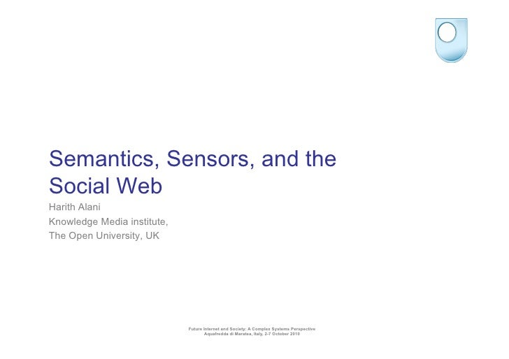 Semantics, Sensors, and the Social Web Harith Alani Knowledge Media institute, The Open University, UK                    ...
