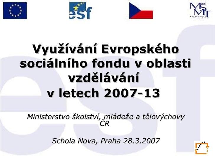 Využívání Evropského sociálního fondu v oblasti vzdělávání  v letech 2007-13   Ministerstvo školství, mládeže a tělovýchov...
