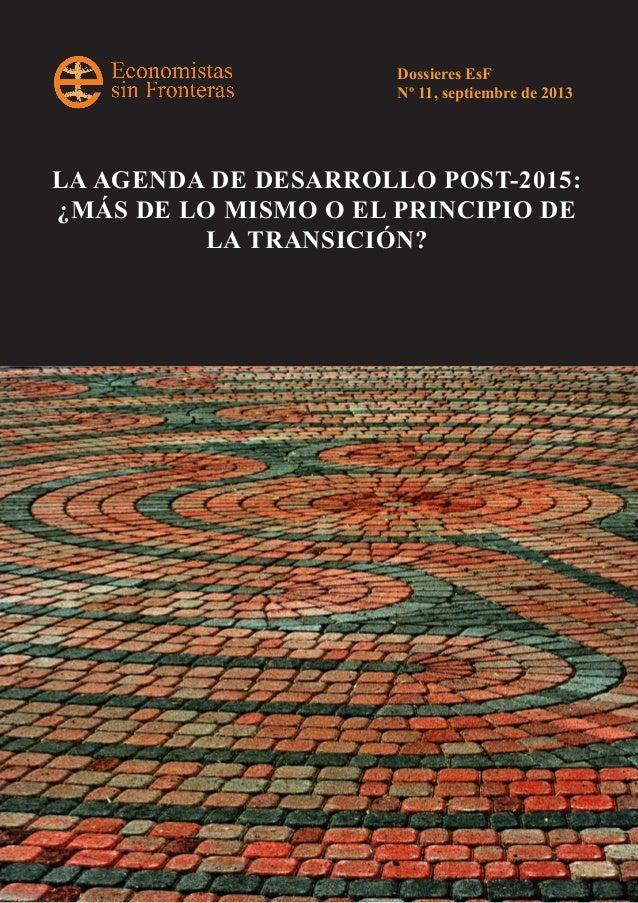 LA AGENDA DE DESARROLLO POST-2015: ¿MÁS DE LO MISMO O EL PRINCIPIO DE LA TRANSICIÓN? Dossieres EsF Nº 11, septiembre de 20...