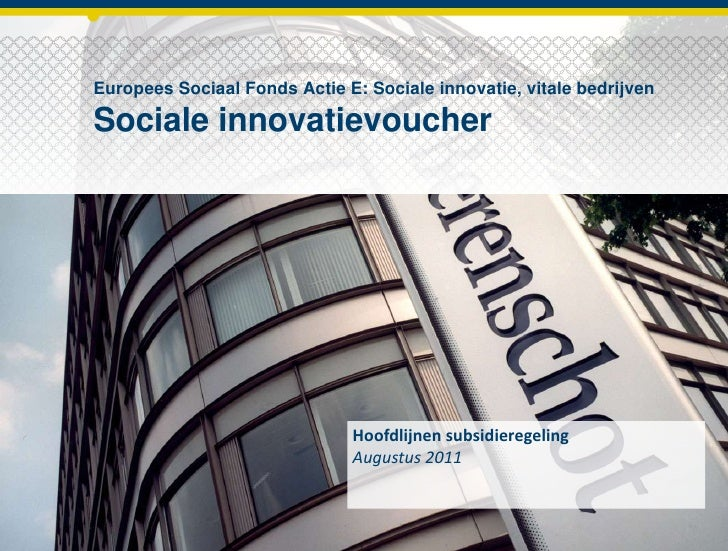Europees Sociaal Fonds Actie E: Sociale innovatie, vitale bedrijvenSociale innovatievoucher<br />Hoofdlijnen subsidieregel...