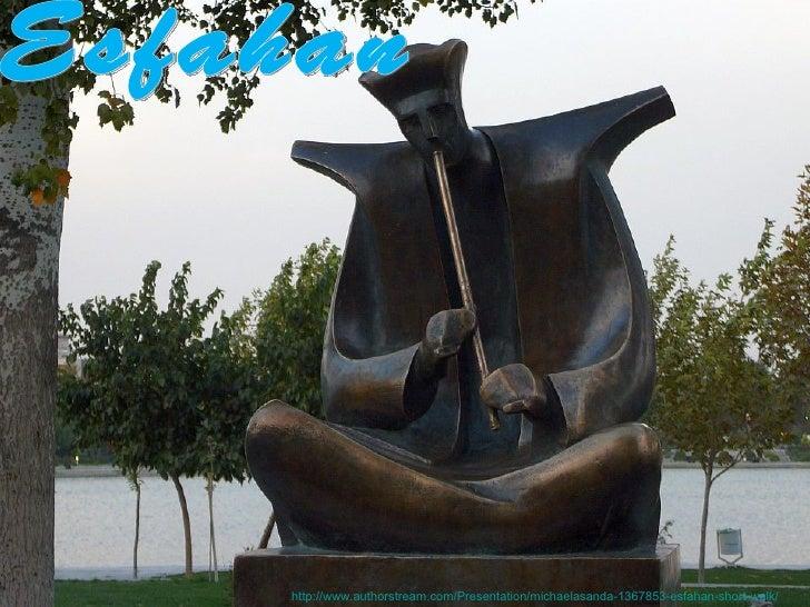 http://www.authorstream.com/Presentation/michaelasanda-1367853-esfahan-short-walk/