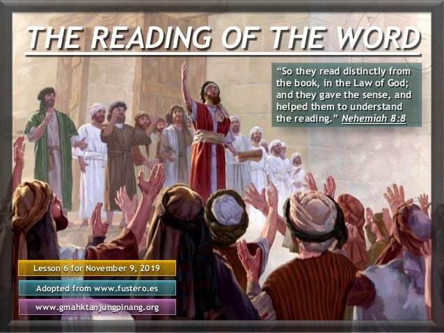"THE READING OF THE WORD Lesson 6 for November 9, 2019 Adopted from www.fustero.es www.gmahktanjungpinang.org ""So they read..."