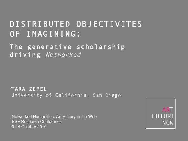 DISTRIBUTED OBJECTIVITES  OF IMAGINING: The generative scholarship  driving  Networked TARA ZEPEL University of California...