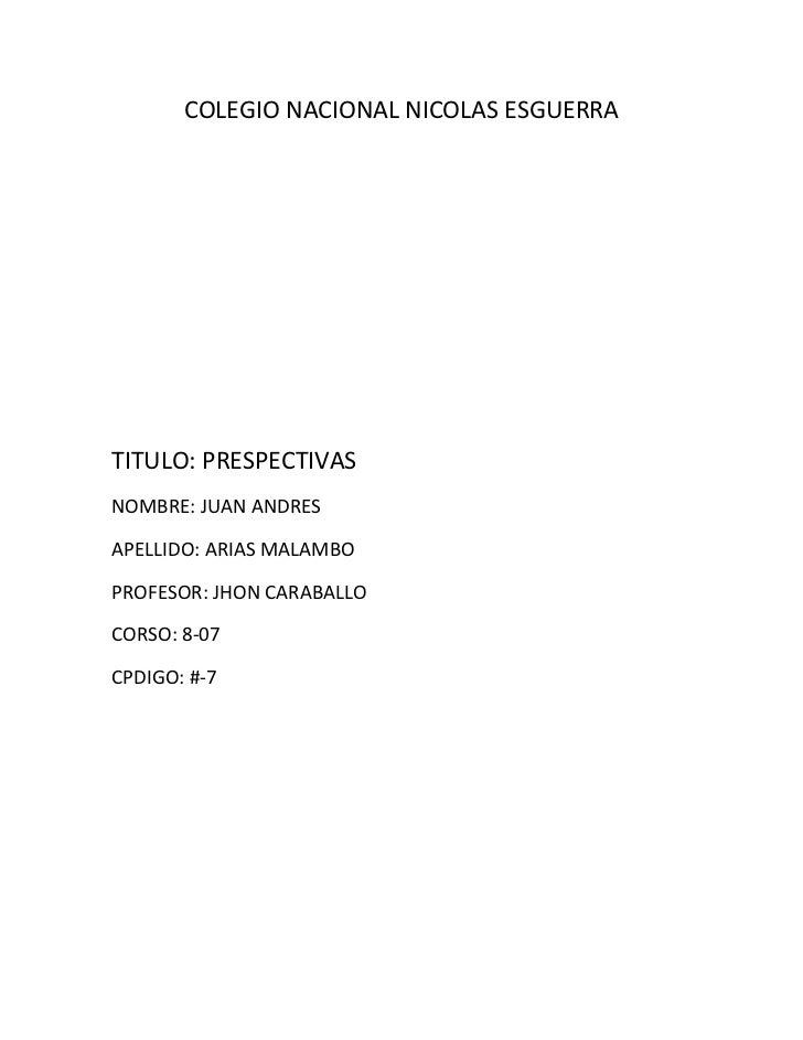 COLEGIO NACIONAL NICOLAS ESGUERRATITULO: PRESPECTIVASNOMBRE: JUAN ANDRESAPELLIDO: ARIAS MALAMBOPROFESOR: JHON CARABALLOCOR...