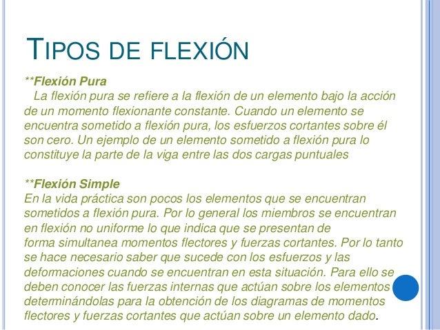 TIPOS DE FLEXIÓN**Flexión PuraLa flexión pura se refiere a la flexión de un elemento bajo la acciónde un momento flexionan...