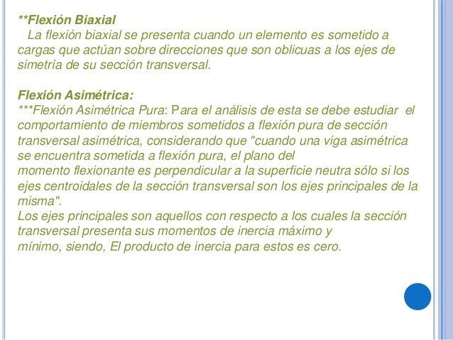 **Flexión BiaxialLa flexión biaxial se presenta cuando un elemento es sometido acargas que actúan sobre direcciones que so...