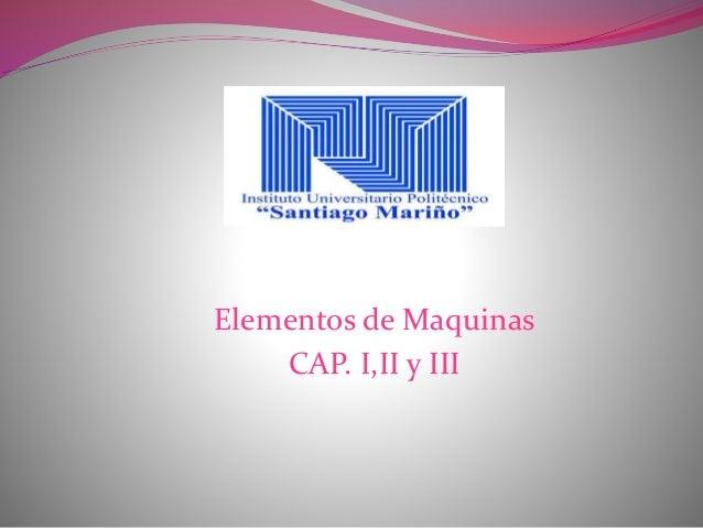 Elementos de Maquinas  CAP. I,II y III