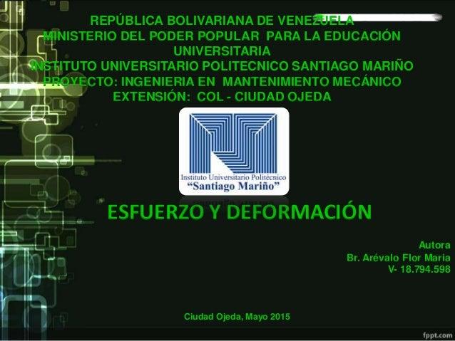Autora Br. Arévalo Flor Maria V- 18.794.598 ESFUERZO Y DEFORMACIÓN REPÚBLICA BOLIVARIANA DE VENEZUELA MINISTERIO DEL PODER...