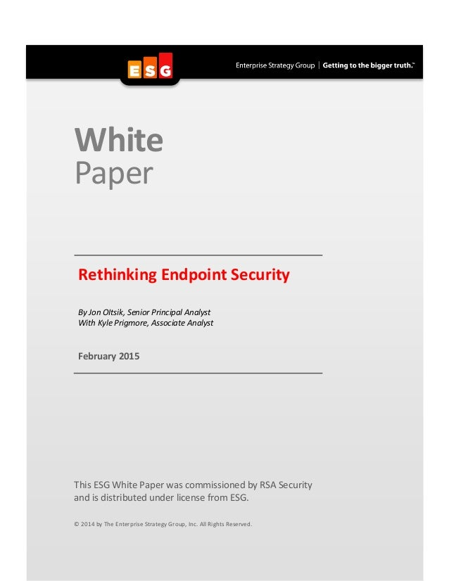 White Paper Rethinking Endpoint Security By Jon OItsik, Senior Principal Analyst With Kyle Prigmore, Associate Analyst Feb...