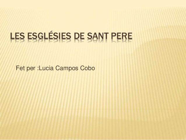 LES ESGLÉSIES DE SANT PERE Fet per :Lucia Campos Cobo