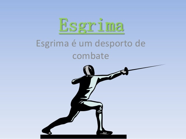 Esgrima Esgrima é um desporto de combate