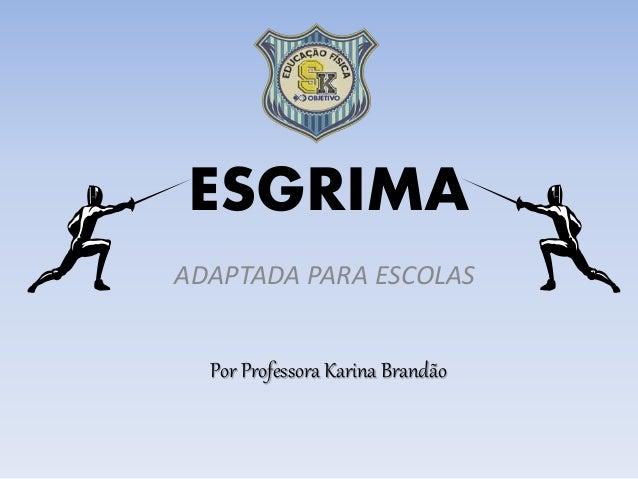 ESGRIMA ADAPTADA PARA ESCOLAS Por Professora Karina Brandão