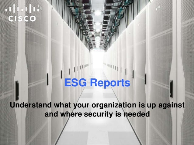 ESG Reports Understand what your organization is up against and where security is needed