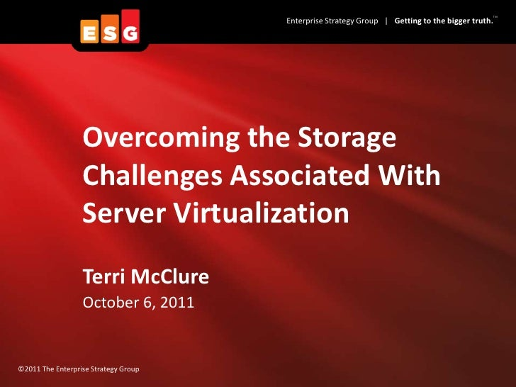 Overcoming the Storage Challenges Associated With Server Virtualization<br />Terri McClure <br />October 6, 2011<br />
