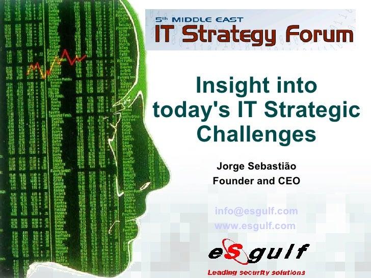 Insight into today's IT Strategic Challenges Jorge Sebastião Founder and CEO [email_address] www.esgulf.com