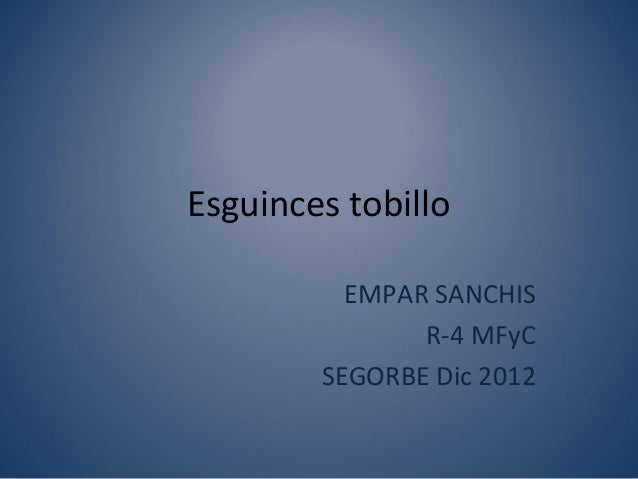 Esguinces tobillo          EMPAR SANCHIS               R-4 MFyC        SEGORBE Dic 2012