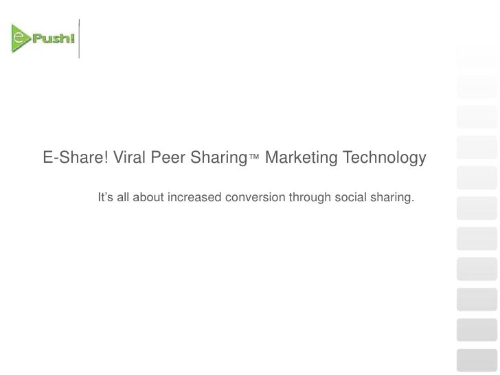 It's all about increased conversion through social sharing.<br />E-Share! Viral Peer Sharing™ Marketing Technology<br />