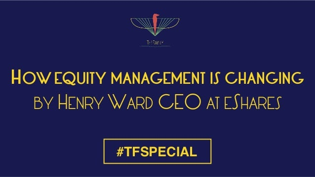 HOW EQUITY MANAGEMENT IS CHANGING BY HENRY WARD CEO AT ESHARES #TFSPECIAL