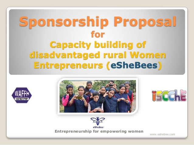 Sponsorship Proposal for Capacity building of disadvantaged rural Women Entrepreneurs (eSheBees) Entrepreneurship for empo...