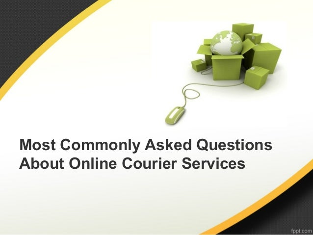 Most Commonly Asked QuestionsAbout Online Courier Services