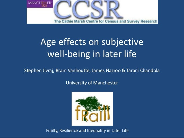 Age effects on subjective        well-being in later lifeStephen Jivraj, Bram Vanhoutte, James Nazroo & Tarani Chandola   ...
