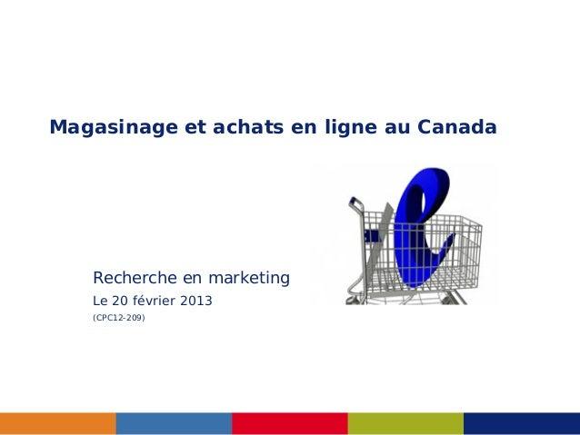 Magasinage et achats en ligne au Canada   Recherche en marketing   Le 20 février 2013   (CPC12-209)