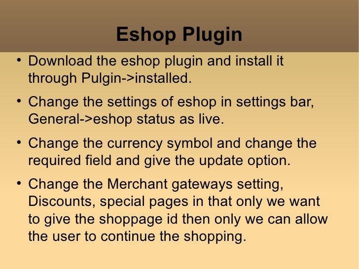 Eshop Plugin <ul><li>Download the eshop plugin and install it through Pulgin->installed. </li></ul><ul><li>Change the sett...