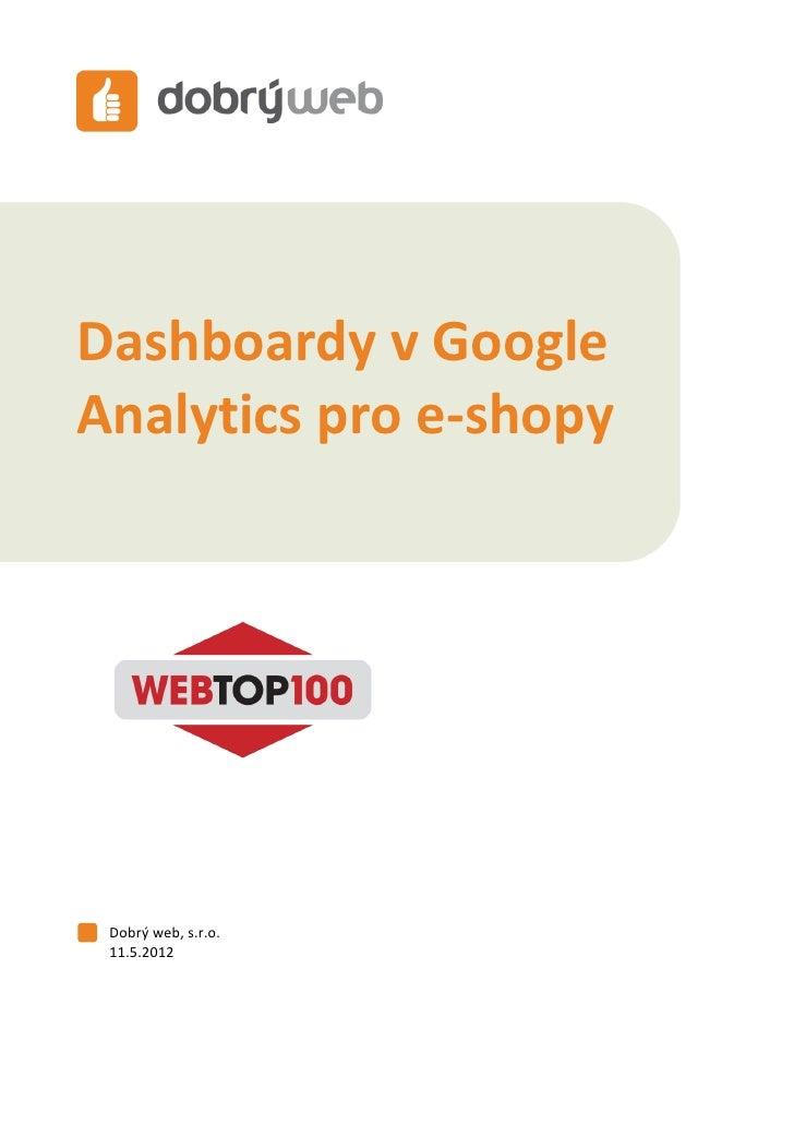 Dashboardy v Google Analytics pro e-shopyDashboardy v GoogleAnalytics pro e-shopy Dobrý web, s.r.o. 11.5.2012             ...