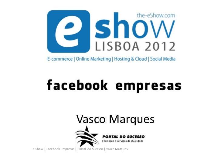 Vasco Marquese-Show | Facebook Empresas | Portal do Sucesso | Vasco Marques