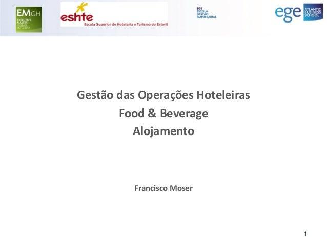 Gestão das Operações Hoteleiras  Food & Beverage  Alojamento  Francisco Moser  1