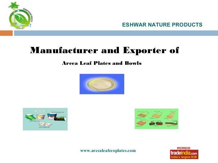 ESHWAR NATURE PRODUCTSManufacturer and Exporter of      Areca Leaf Plates and Bowls            www.arecaleafecoplates.com ...