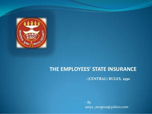 THE EMPLOYEES' STATE INSURANCE            - (CENTRAL) RULES, 1950            - By            satya_swapna@yahoo.com
