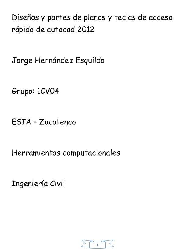Diseños y partes de planos y teclas de accesorápido de autocad 2012Jorge Hernández EsquildoGrupo: 1CV04ESIA – ZacatencoHer...