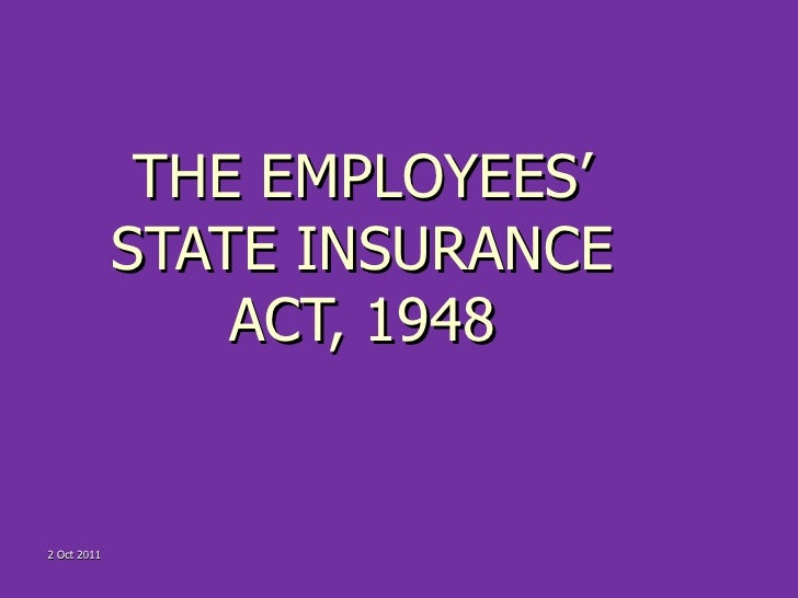 THE EMPLOYEES' STATE INSURANCE ACT, 1948 2 Oct 2011