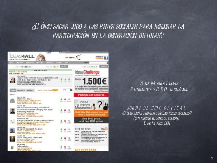 JORNADA ESIC-CAPITAL ¿Cómo sacar provecho de las redes sociales?  (sin perder el sentido común) 15 de Marzo 2011 ¿Cómo sac...