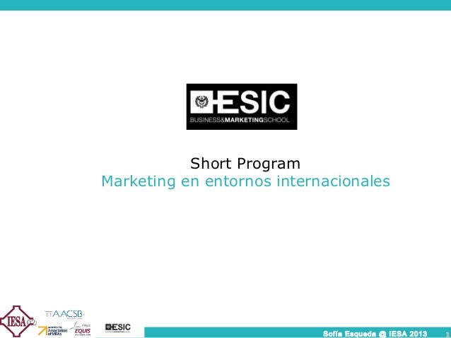 02/05/13Sofía Esqueda @ IESA 2013 1Short ProgramMarketing en entornos internacionales02/05/131