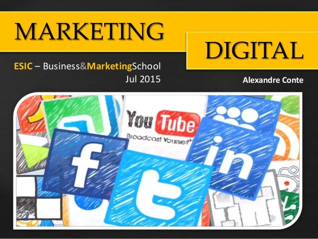 MARKETING DIGITAL Alexandre Conte ESIC – Business&MarketingSchool Jul 2015